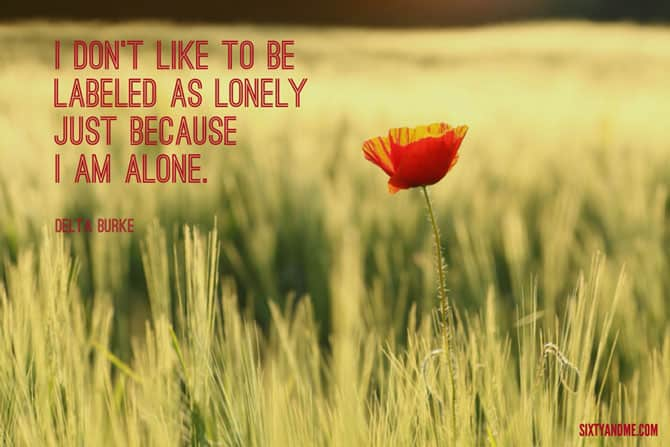 Living Alone Quote - I don't like to be labeled as lonely just because I am alone. – Delta Burke