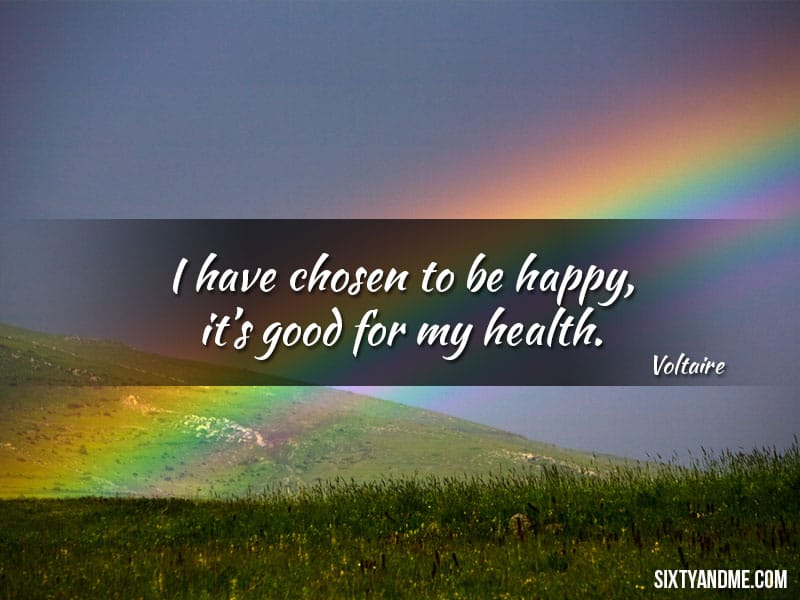 Voltaire Quote - I have chosen to be happy, it's good for my health.