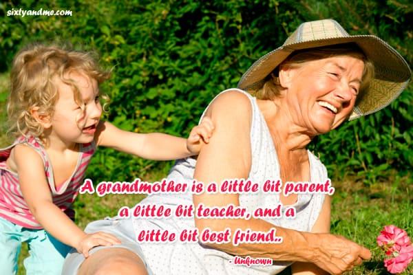 A grandmother is a little bit parent, a little bit teacher, and a little bit best friend.