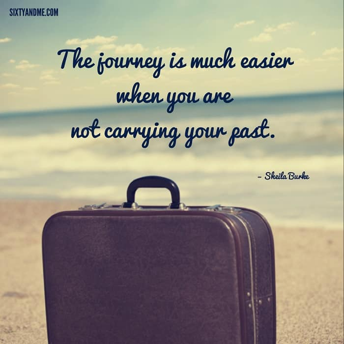 Sheile Burke - the journey is much easier when you are not carrying your past.