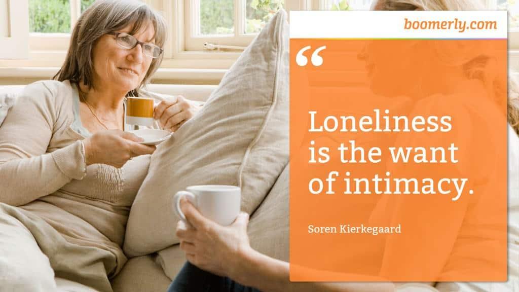 "Boomerly.com - ""Loneliness is the want of intimacy."" - Soren Kierkegaard"