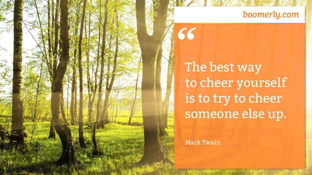 """Helping others - """"The best way to cheer yourself is to try to cheer someone else up."""" - Mark Twain"""