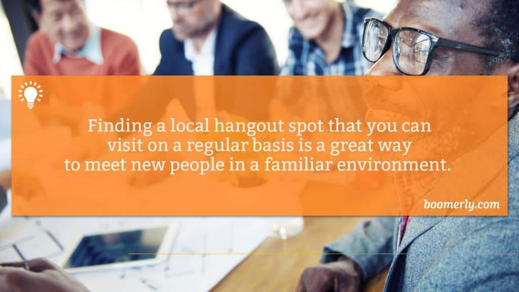 Making friends as an adult - Finding a local hangout spot that you can visit on a regular basis is a great way to meet new people in a familiar environment.