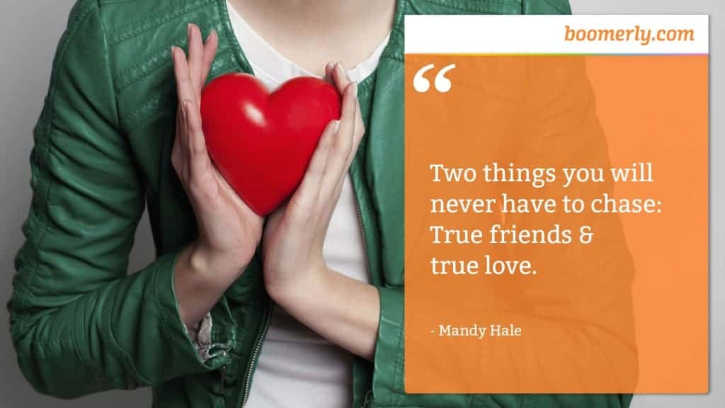 "Happiness - ""Two things you will never have to chase: True friends & true love."" - Mandy Hale"