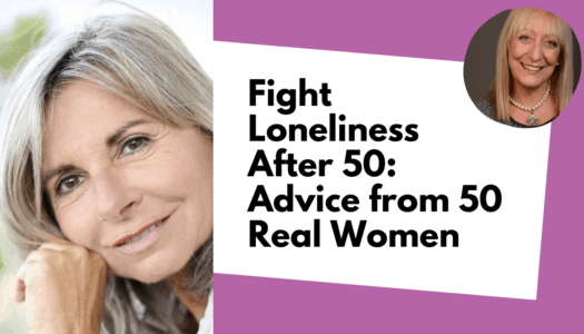 How to Fight Loneliness: Advice From 50 Real Women